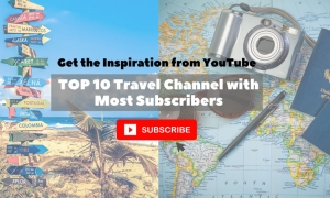 Get the Inspiration from YouTube: TOP 10 Travel Channel with Most Subscribers
