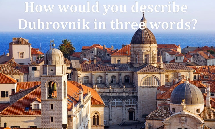 3 words to describe Dubrovnik